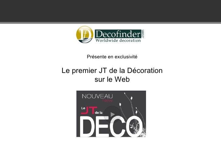 Présente en exclusivité  Le premier JT de la Décoration          sur le Web