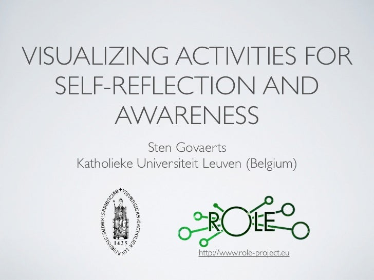 VISUALIZING ACTIVITIES FOR   SELF-REFLECTION AND        AWARENESS                Sten Govaerts    Katholieke Universiteit ...