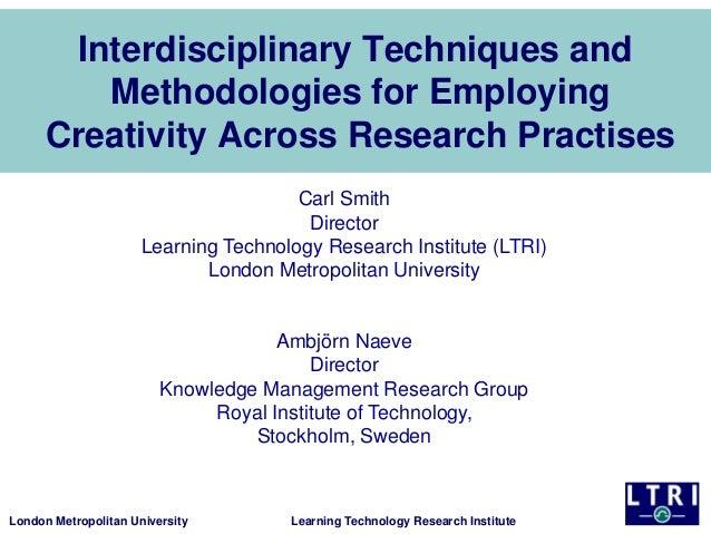 London Metropolitan University Learning Technology Research InstituteInterdisciplinary Techniques andMethodologies for Emp...