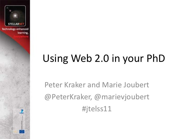 Using Web 2.0 in your PhD<br />Peter Kraker and Marie Joubert<br />@PeterKraker, @marievjoubert<br />#jtelss11<br />