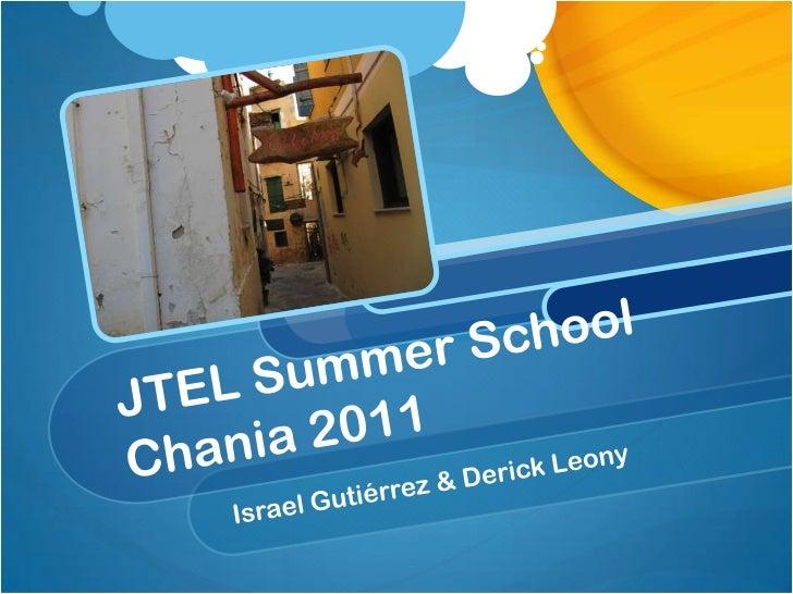 JTEL Summer School Chania 2011<br />Israel Gutiérrez & DerickLeony<br />