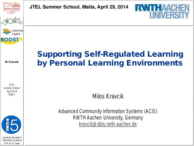 Lehrstuhl Informatik 5 (Information Systems) Prof. Dr. M. Jarke M. Kravcik JTEL Summer School April 2014 Slide 1 Learning ...