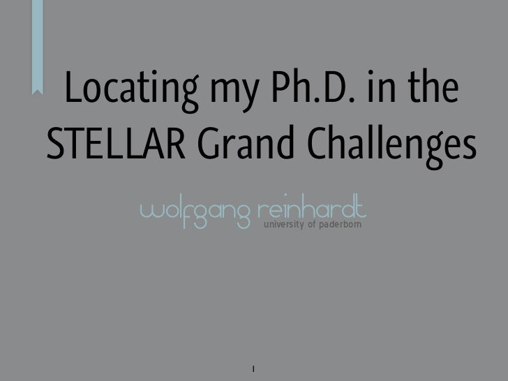 Locating my Ph.D. in theSTELLAR Grand Challenges     wolfgang reinhardt                 university of paderborn           ...