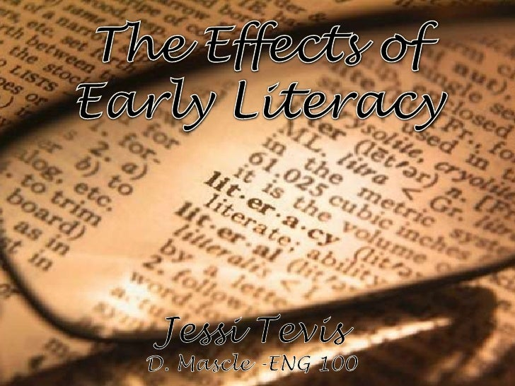 The Effects of Early Literacy<br />Jessi Tevis<br />D. Mascle -ENG 100<br />