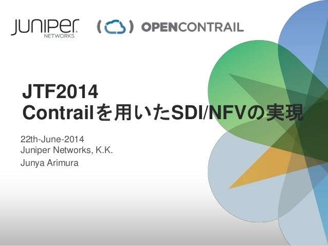 JTF2014 Contrailを用いたSDI/NFVの実現 22th-June-2014 Juniper Networks, K.K. Junya Arimura