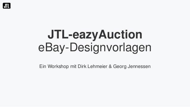 JTL-eazyAuction eBay-Designvorlagen Ein Workshop mit Dirk Lehmeier & Georg Jennessen