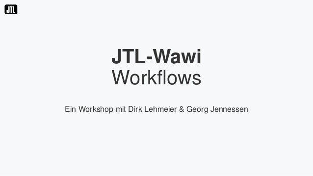 JTL-Wawi Workflows Ein Workshop mit Dirk Lehmeier & Georg Jennessen