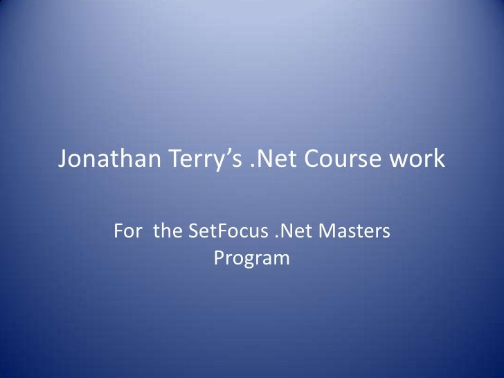 Jonathan Terry's .Net Course work<br />For  the SetFocus .Net Masters Program<br />