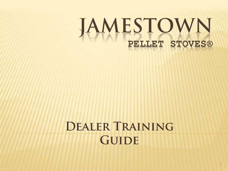 Jamestown pellet stoves®<br />Dealer Training Guide<br />1<br />