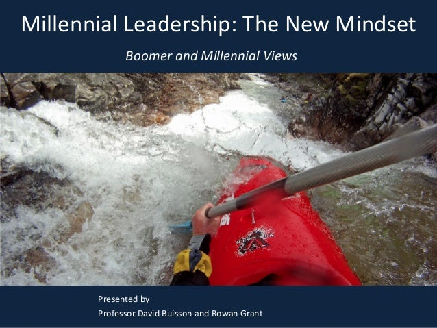 Millennial Leadership: The New Mindset  Boomer and Millennial Views  Presented by Professor David Buisson and Rowan Grant