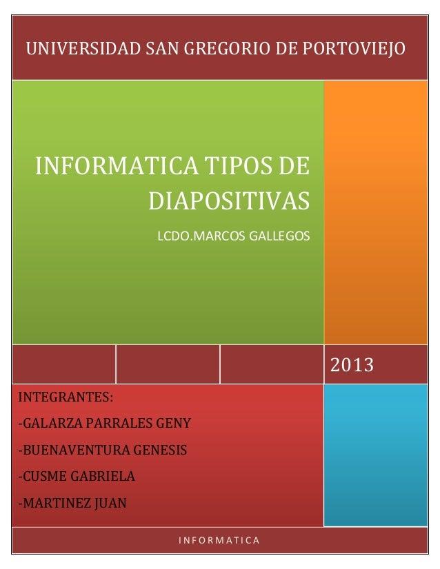 UNIVERSIDAD SAN GREGORIO DE PORTOVIEJO  INFORMATICA TIPOS DE DIAPOSITIVAS LCDO.MARCOS GALLEGOS  2013 INTEGRANTES: -GALARZA...