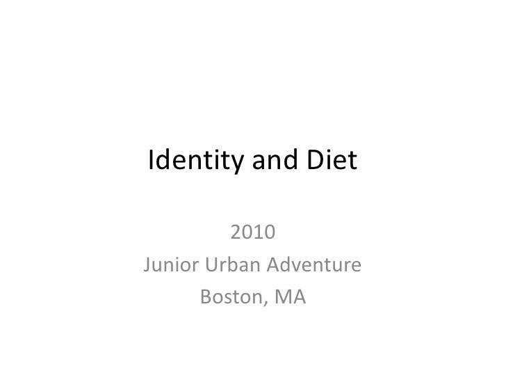 Identity and Diet<br />2010<br />Junior Urban Adventure<br />Boston, MA<br />