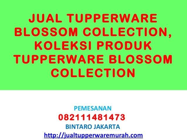 JUAL TUPPERWAREBLOSSOM COLLECTION,   KOLEKSI PRODUKTUPPERWARE BLOSSOM     COLLECTION            PEMESANAN       0821114814...
