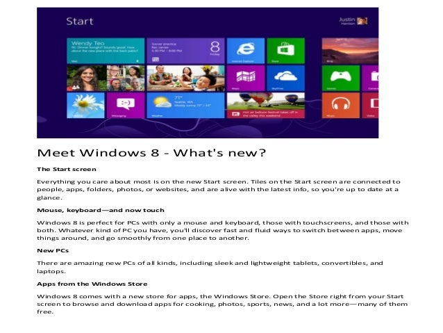 Meet Windows 8 - Whats new?The Start screenEverything you care about most is on the new Start screen. Tiles on the Start s...