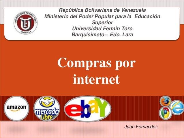 Compras por internet Juan Fernandez República Bolivariana de Venezuela Ministerio del Poder Popular para la Educación Supe...