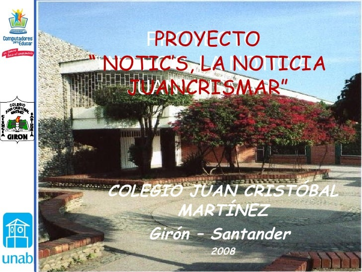 """COLEGIO JUAN CRISTÓBAL MARTÍNEZ Girón – Santander  2008  PROYECTO """" NOTIC'S, LA NOTICIA JUANCRISMAR"""" PROYECTO """" NOTIC'S, L..."""