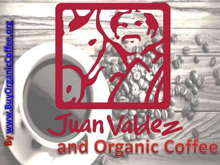 Juan Valdez and Organic Coffee