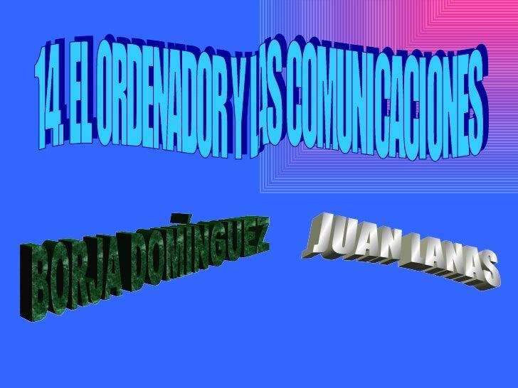 14. EL ORDENADOR Y LAS COMUNICACIONES JUAN LANAS BORJA DOMÍNGUEZ