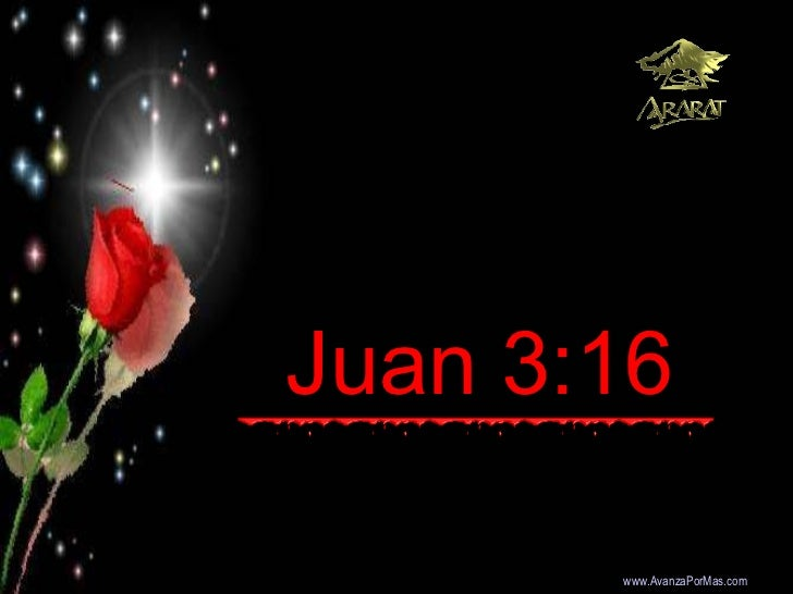 Juan 3:16   Colabora con la distribución:  www.AvanzaPorMas.com