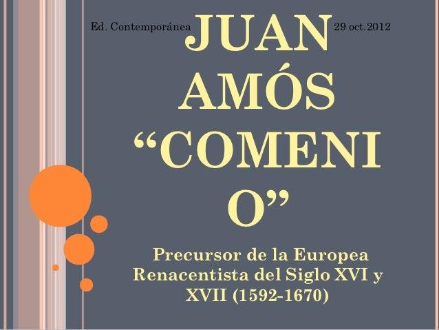 """JUANEd. Contemporánea            29 oct.2012         AMÓS       """"COMENI          O""""         Precursor de la Europea       ..."""