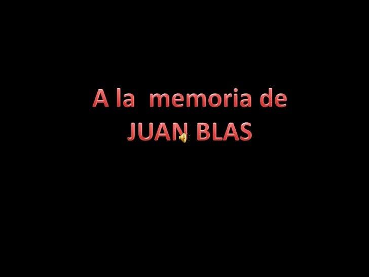 A la  memoria de <br />JUAN BLAS<br />
