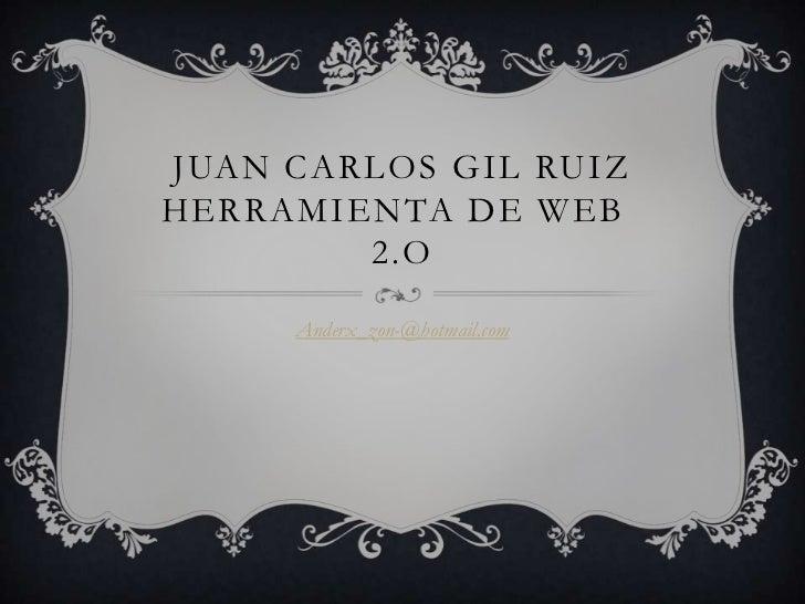 Juan Carlos gil Ruizherramienta de web 2.o<br />Anderx_zon-@hotmail.com<br />