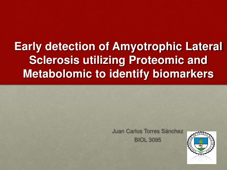 Early detection of Amyotrophic Lateral  Sclerosis utilizing Proteomic and Metabolomic to identify biomarkers              ...