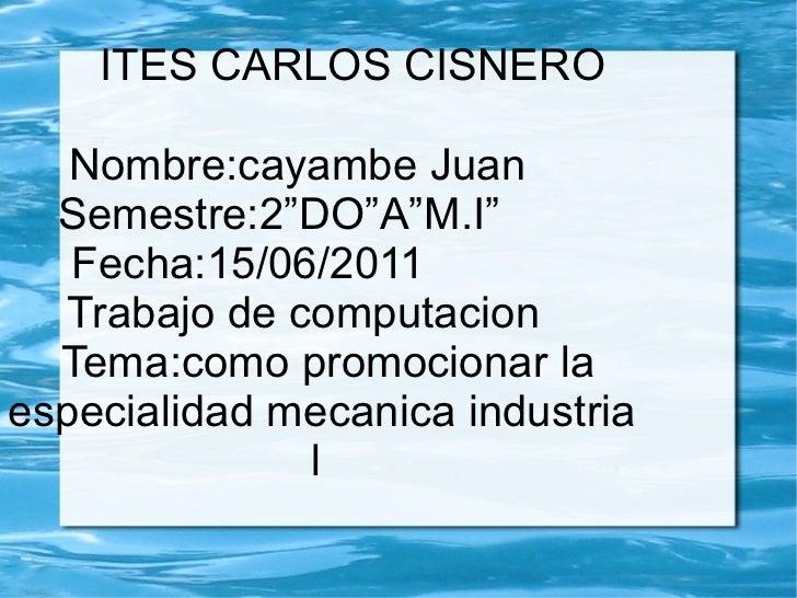 """ITES CARLOS CISNERO    Nombre:cayambe Juan  Semestre:2""""DO""""A""""M.I""""  Fecha:15/06/2011  Trabajo de computacion  Tema:como prom..."""