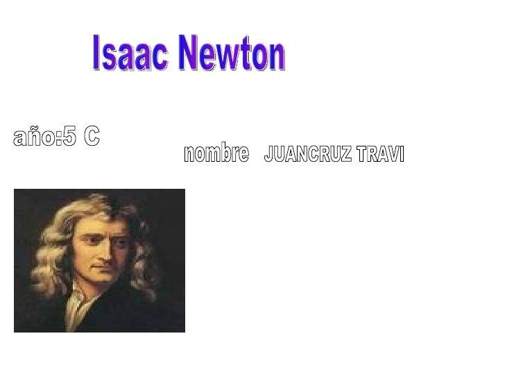 nombre JUANCRUZ TRAVI año:5 C Isaac Newton