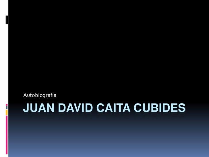 AutobiografíaJUAN DAVID CAITA CUBIDES
