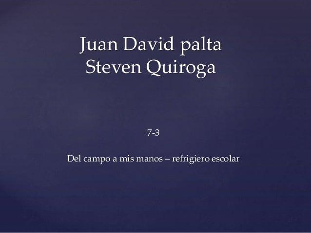 7-3 Del campo a mis manos – refrigiero escolar Juan David palta Steven Quiroga
