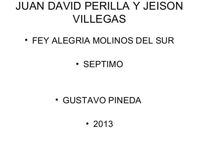JUAN DAVID PERILLA Y JEISON VILLEGAS • FEY ALEGRIA MOLINOS DEL SUR • SEPTIMO • GUSTAVO PINEDA • 2013