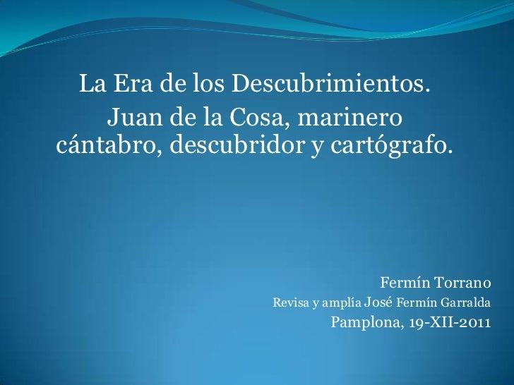 La Era de los Descubrimientos.    Juan de la Cosa, marinerocántabro, descubridor y cartógrafo.                            ...