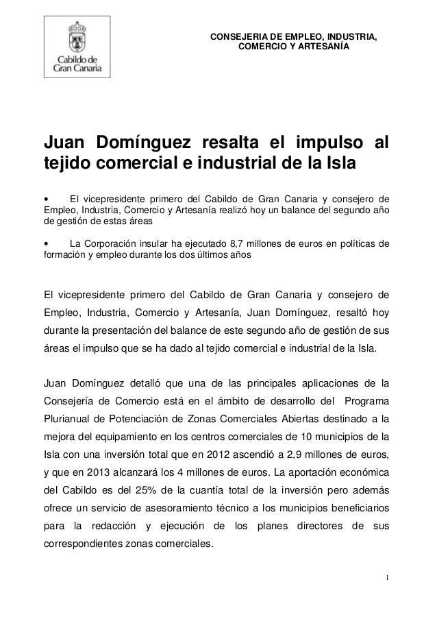 1 CONSEJERIA DE EMPLEO, INDUSTRIA, COMERCIO Y ARTESANÍA Juan Domínguez resalta el impulso al tejido comercial e industrial...