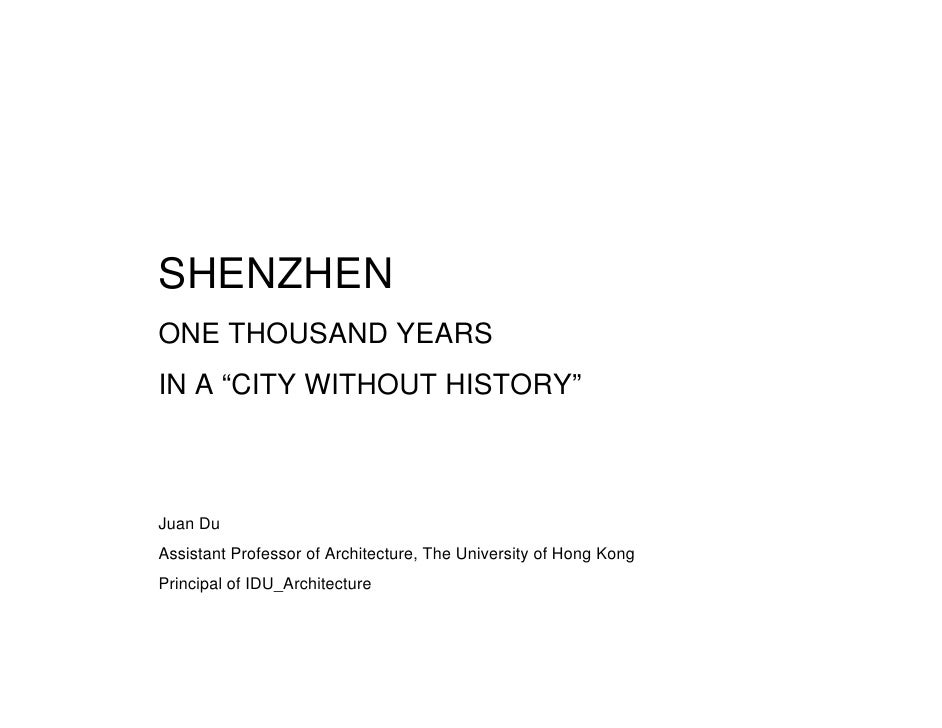 """SHENZHEN ONE THOUSAND YEARS IN A """"CITY WITHOUT HISTORY""""    Juan Du Assistant Professor of Architecture, The University of ..."""