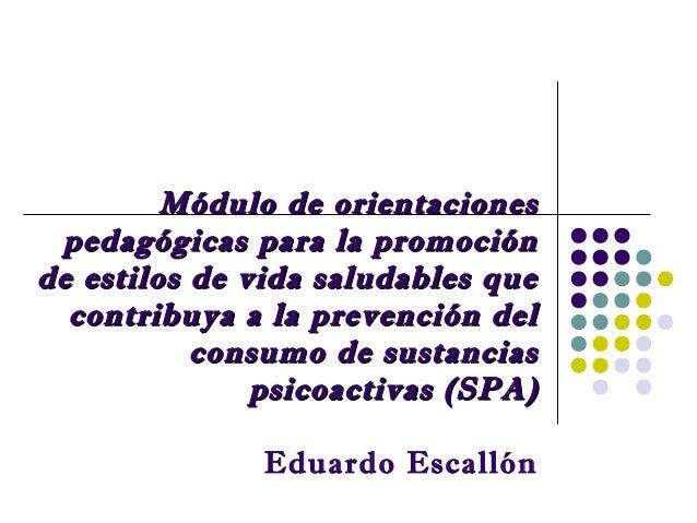 Módulo de orientacionesMódulo de orientaciones pedagógicas para la promociónpedagógicas para la promoción de estilos de vi...