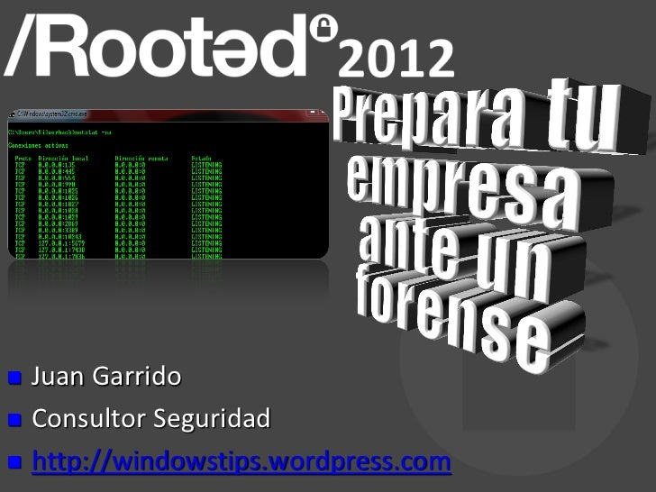 Juan Garrido - Corporate Forensics: Saca partido a tu arquitectura[RootedCON 2012]