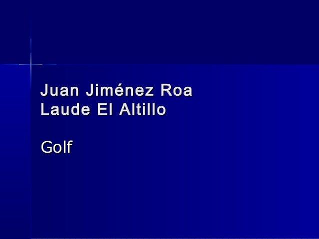 Juan Jiménez RoaJuan Jiménez Roa Laude El AltilloLaude El Altillo GolfGolf