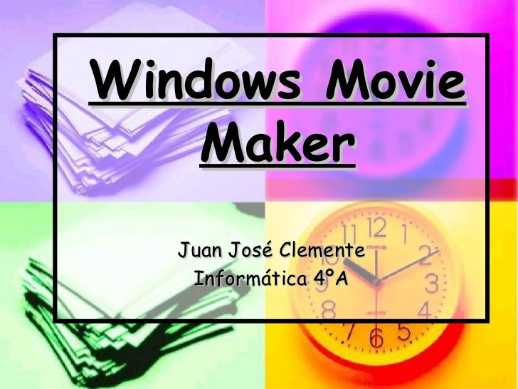 Juan José Clemente Informática 4ºA Windows Movie Maker