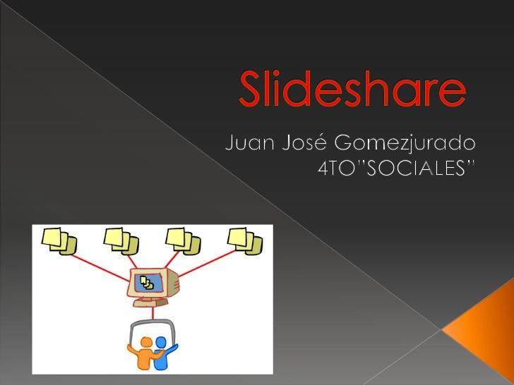 """Slideshare<br />Juan José Gomezjurado<br />4TO""""SOCIALES""""<br />"""