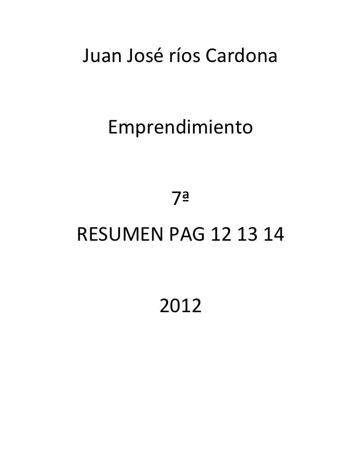 Juan José ríos Cardona   Emprendimiento         7ªRESUMEN PAG 12 13 14        2012