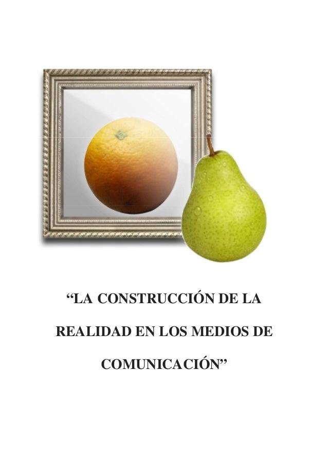 """""""LA CONSTRUCCIÓN DE LA REALIDAD EN LOS MEDIOS DE COMUNICACIÓN"""""""