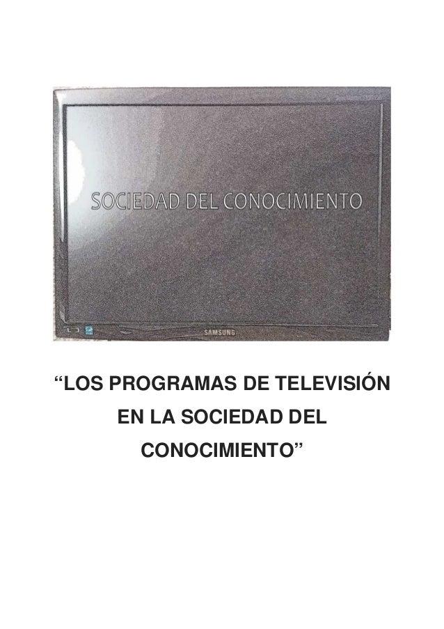 """""""LOS PROGRAMAS DE TELEVISIÓN EN LA SOCIEDAD DEL CONOCIMIENTO"""""""
