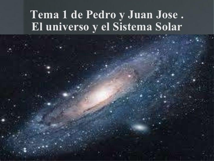 Tema 1 de Pedro y Juan Jose . El universo y el Sistema Solar