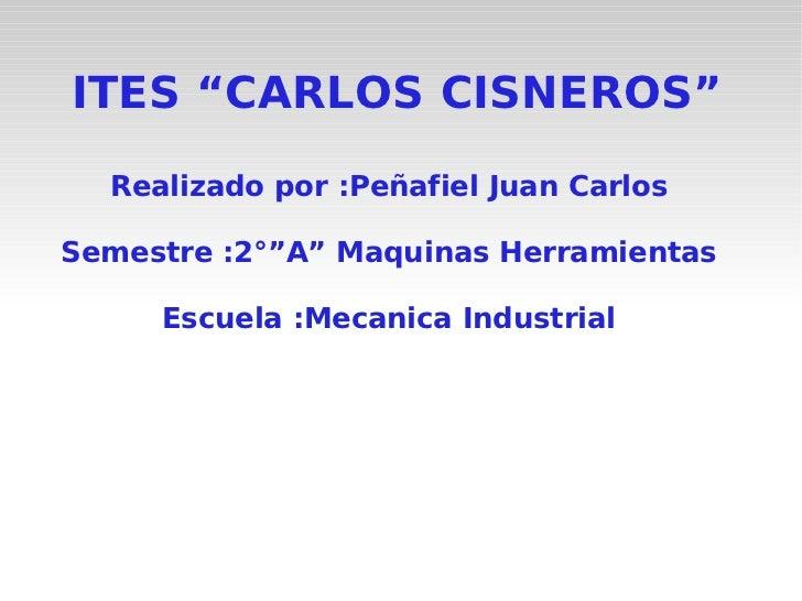 """ITES """"CARLOS CISNEROS"""" Realizado por :Peñafiel Juan Carlos Semestre :2°""""A"""" Maquinas Herramientas Escuela :Mecanica Industr..."""