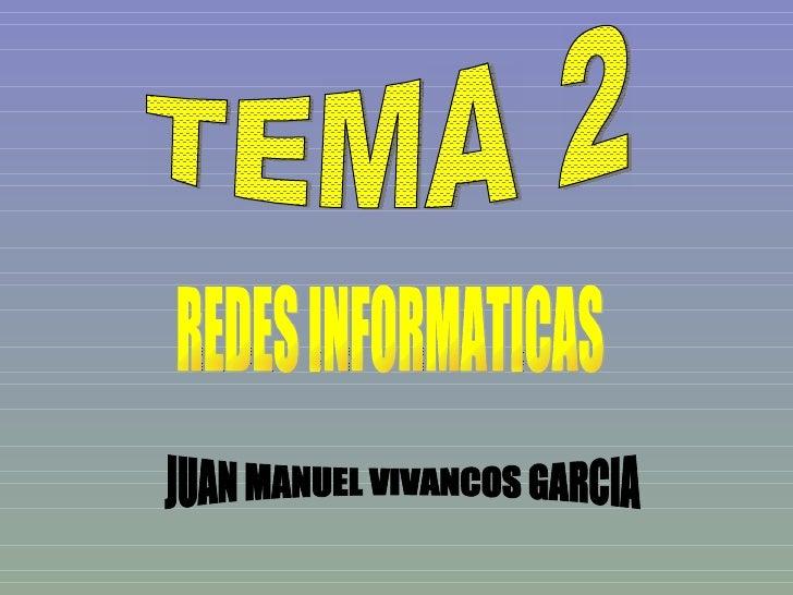 TEMA 2 REDES INFORMATICAS JUAN MANUEL VIVANCOS GARCIA