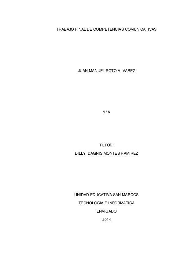 TRABAJO FINAL DE COMPETENCIAS COMUNICATIVAS JUAN MANUEL SOTO ALVAREZ 9° A TUTOR: DILLY DAGNIS MONTES RAMIREZ UNIDAD EDUCAT...