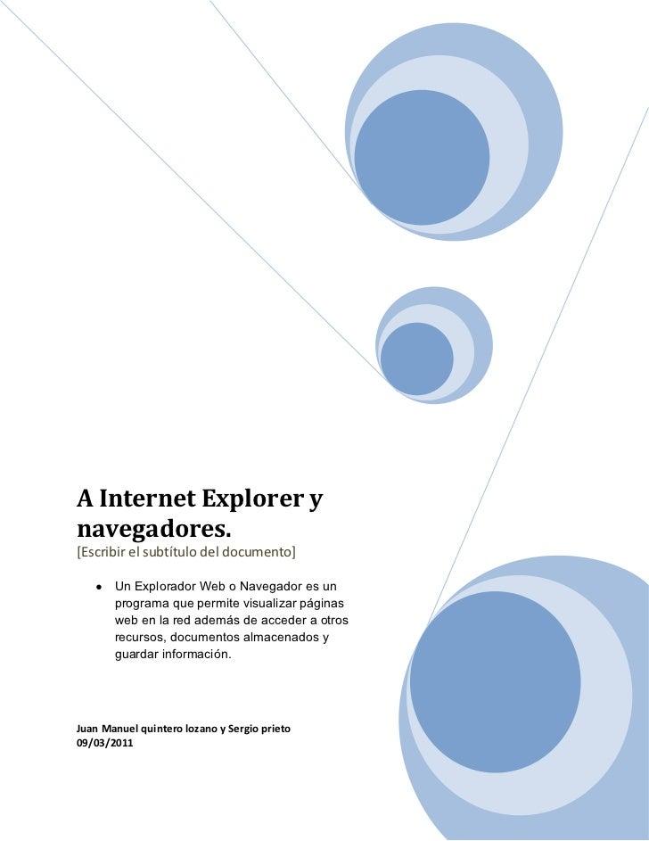A Internet Explorer ynavegadores.[Escribir el subtítulo del documento]   ●   Un Explorador Web o Navegador es un       pro...
