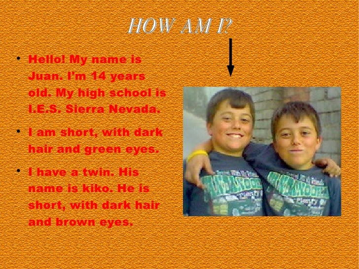 HOW AM I? <ul><li>Hello! My name is Juan. I'm 14 years old. My high school is I.E.S. Sierra Nevada. </li></ul><ul><li>I am...