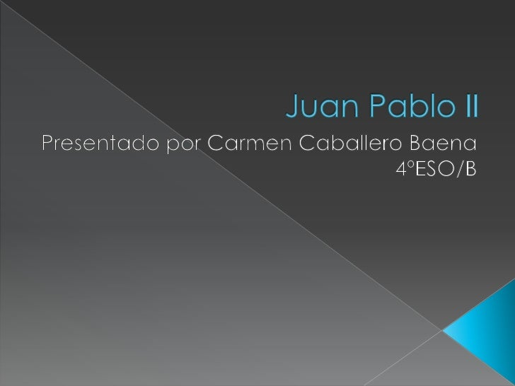 Juan Pablo II<br />Presentado por Carmen Caballero Baena 4ºESO/B<br />